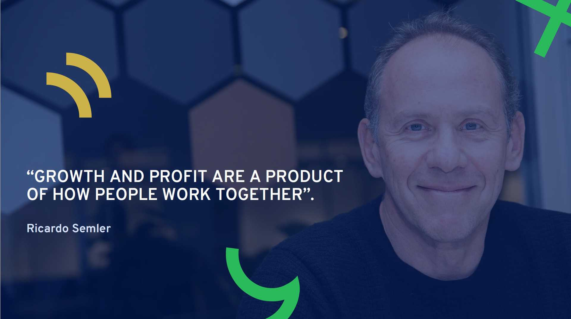Growth and profit are a product of how people work together - Ricardo Semler